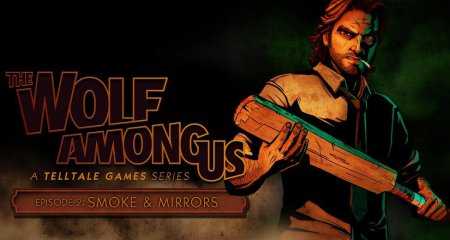 The Wolf Among Us - Episode Two: Smoke & Mirrors