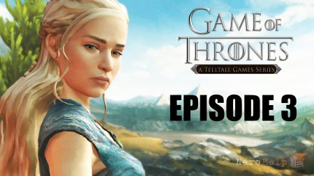 Обзор Game of Thrones: Episode 3 - The Sword in the Darkness | Дракона мать!